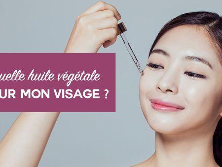 Quelle huile végétale choisir pour mon visage ?