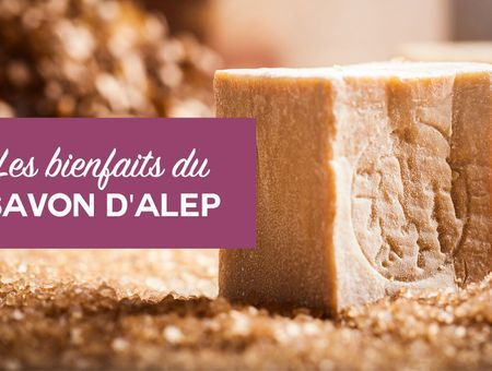 Beauté : les bienfaits du savon d'Alep
