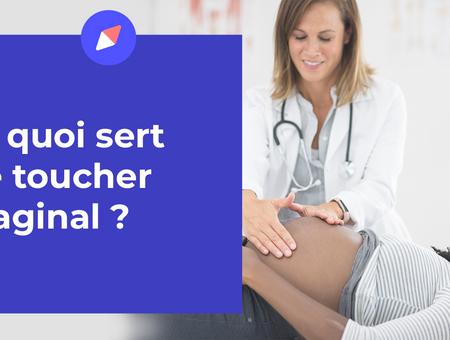 À quoi sert le toucher vaginal ?