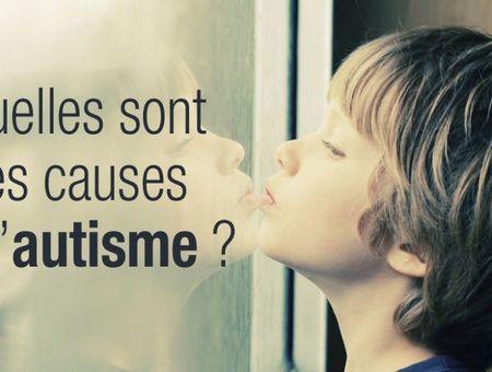 Quelles sont les causes de l'autisme ?