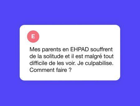 Mes parents sont isolés en EHPAD et je culpabilise.