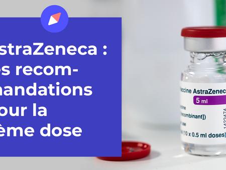 AstraZeneca : les recommandations pour la 2ème dose
