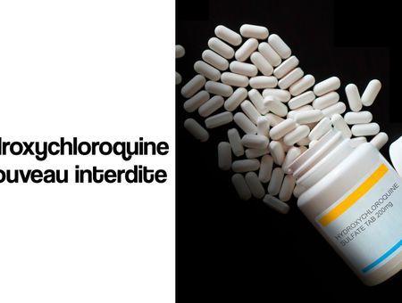 L'hydroxychloroquine de nouveau interdite