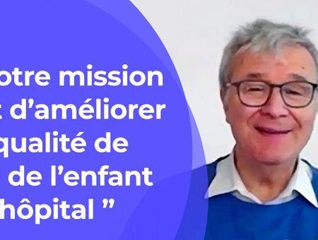 """""""Notre mission est d'améliorer la qualité de vie de l'enfant à l'hôpital"""""""