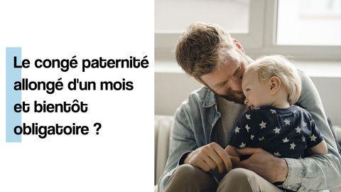 Le congé paternité allongé d'un mois et bientôt obligatoire ?