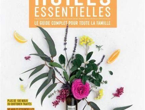 Huiles essentielles, le guide complet pour toute la famille - Notre sélection de livres sur les médecines douces