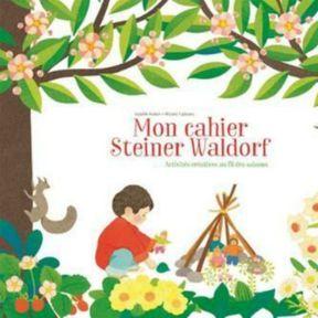S'ouvrir au monde : Mon cahier Steiner Waldorf, activités créatives au fil des saisons